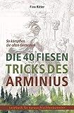Die 40 fiesen Tricks des Arminius: So kämpften die alten Germanen (Lesebuch für Varusschlachtenbummler) - Finn Ritter