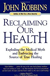 Reclaiming Our Health: Exploding the Medical Myth and Embracing the Sources of True Healing