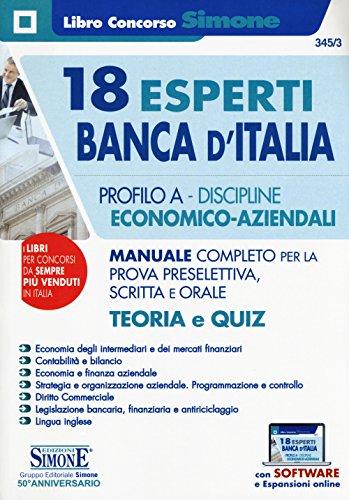 18 esperti Banca d'Italia. Profilo A. Discipline economico-aziendali. Manuale completo per la prova preselettiva, scritta e orale. Teoria e quiz. Con espansione online