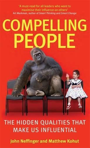 Compelling People: The Hidden Qualities That Make Us Influential por John Neffinger, Matthew Kohut