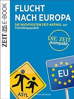 Flucht nach Europa – DIE ZEIT Kompakt: Die wichtigsten ZEIT-Artikel zur Flüchtlingspolitik