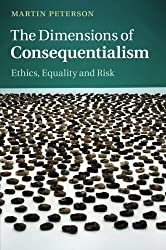 The Dimensions of Consequentialism: Ethics, Equality and Risk by Martin Peterson (2015-08-06)