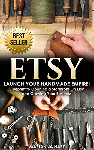 Etsy: Launch Your Handmade Empire!- Blueprint to Opening a Storefront On Etsy and Growing Your Business (English Edition) por Marianna Hart