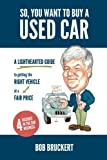 So, You Want to Buy a Used Car: A Lighthearted Guide to Getting the Right Vehicle at a Fair Price