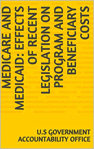 Medicare and Medicaid: Effects of Recent Legislation on Program and Beneficiary Costs (English Edition)