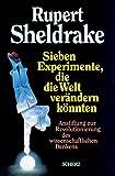 Sieben Experimente, die die Welt verändern könnten - Rupert Sheldrake