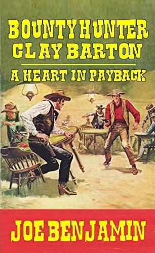 Bounty Hunter Clay Barton: A Heart in Payback (English Edition)