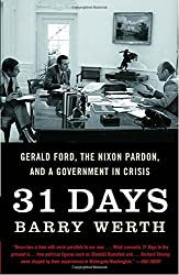 31 Days: Gerald Ford, the Nixon Pardon, and a Government in Crisis by Barry Werth (2007-02-13)