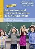 Präsentieren und frei sprechen lernen in der Grundschule - Das Know-how für Schüler/innen und Lehrer/innen