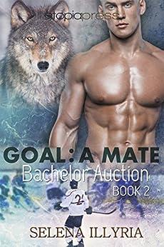 Goal: A Mate (Bachelor Auction Book 2) (English Edition) di [Illyria, Selena]