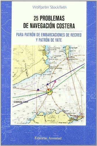 25 Problemas de navegacion costera: PARA PATRON DE EMBARCACIONES DE RECREO Y PATRON DE YATE (TECNICOS) por Stockleth