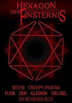 Hexagon der Finsternis: Sechs Creepy-Pastas für den kleinen Grusel zwischendurch von [Bruckmann, Georg]