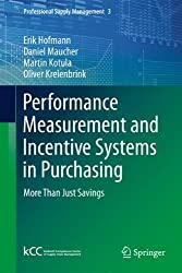Performance Measurement and Incentive Systems in Purchasing: More Than Just Savings (Professional Supply Management) by Erik Hofmann (2013-10-01)