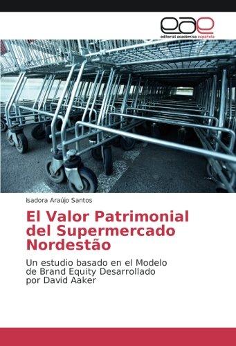 El Valor Patrimonial del Supermercado Nordestão: Un estudio basado en el Modelo de Brand Equity Desarrollado por David Aaker