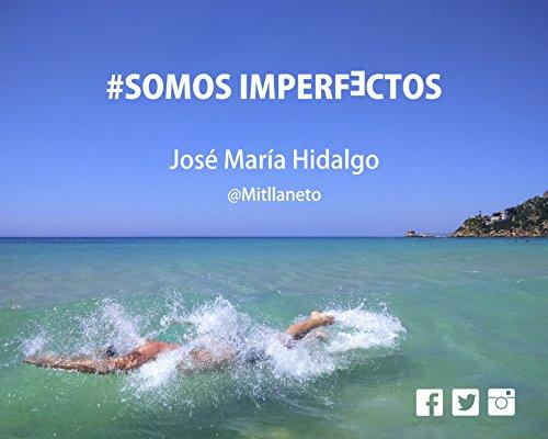 #Somos Imperfectos por José María Hidalgo