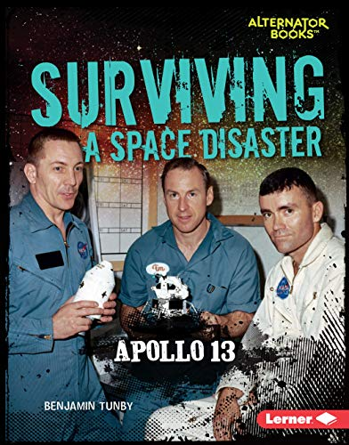 Surviving a Space Disaster: Apollo 13 (They Survived (Alternator Books ™)) (English Edition)