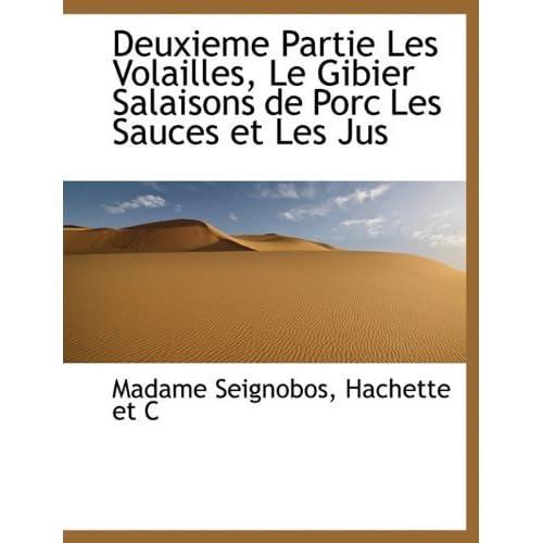 Deuxieme Partie Les Volailles, Le Gibier Salaisons de Porc Les Sauces et Les Jus by Madame Seignobos (2010-04-06)