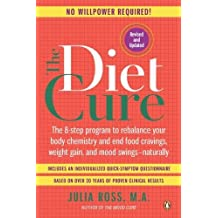 [The Diet Cure: The 8-Step Program to Rebalance Your Body Chemistry and End Food Cravings, Weight Gain, and Mood Swings--Naturally] [By: Ross, Julia] [May, 2012]