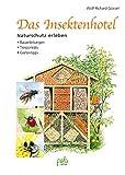 Das Insektenhotel: Naturschutz erleben, Bauanleitungen, Tierporträts, Gartentipps