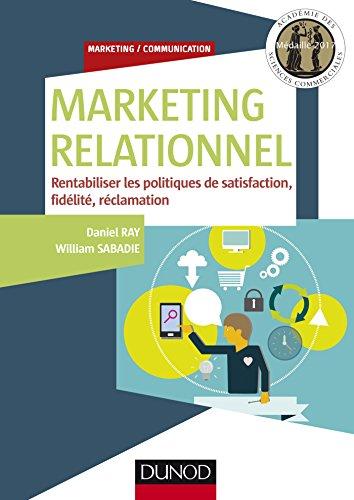 Marketing relationnel - Rentabiliser les politiques de satisfaction, fidélité, réclamation