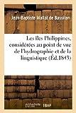 Telecharger Livres Les iles Philippines considerees au point de vue de l hydrographie et de la linguistique ou Description des mers des cotes des detroits (PDF,EPUB,MOBI) gratuits en Francaise