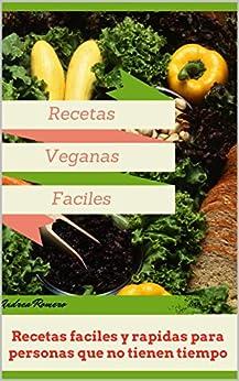 recetas veganas faciles recetas faciles y rapidas para personas que no tienen tiempo de