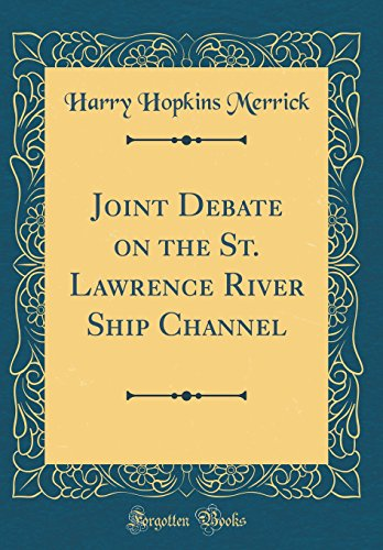 Joint Debate on the St. Lawrence River Ship Channel (Classic Reprint)