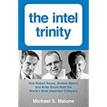 Intel Trinity,The: How Robert Noyce, Gordon Moore, and Andy Grove Built the World's Most Important Company