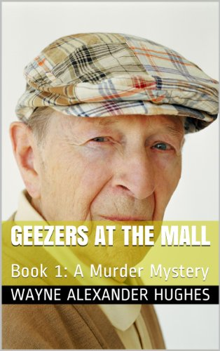 Geezers at the Mall: Book 1: A Murder Mystery (English Edition)