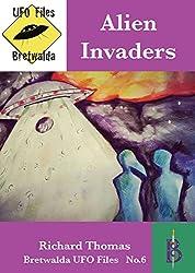 Alien Invaders: An exploration of the UFO and Alien phenomena (Bretwalda UFO Files Book 6)