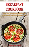 Breakfast Cookbook: Fast and Easy Breakfast Recipes Inspired by The Mediterranean Diet (Free Gift): Breakfast, Lunch and Dinner for Busy People on a Budget (Healthy Eating Made Easy Book 1)