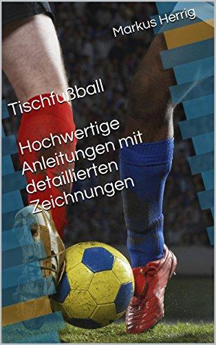Tischfußball - Hochwertige Anleitungen mit detaillierten Zeichnungen