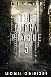 The Alpha Plague 5: A Post-Apocalyptic Action Thriller