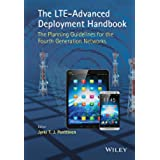 The LTE-Advanced Deployment Handbook: The Planning Guidelines for the Fourth Generation Networks