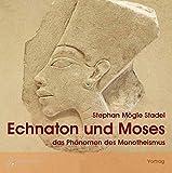 Echnaton und Moses - 1 Audio-CD: das Phänomen des Monotheismus - Stephan Mögle Stadel