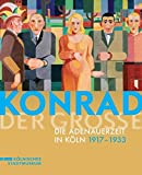 Konrad der Große: Die Adenauerzeit in Köln 1917 bis 1933