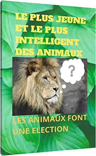 Couverture du livre Le Plus Jeune Et Le Plus Intelligent Des Animaux: Les Animaux Font Une Election