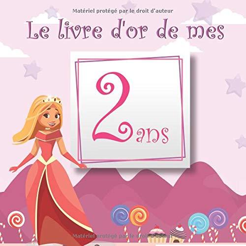 Le livre d'or de mes 2 ans: Livre d'or à personnaliser pour l'anniversaire d'une princesse (format 21x21cm - 100 pages) par  Corentin SMITH