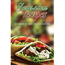 Jerusalem Recipes: A Cookbook of Israeli and Arab Traditions (English Edition)