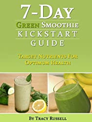 7-Day Green Smoothie Kickstart Guide (Health and Wellness Book 1) (English Edition)