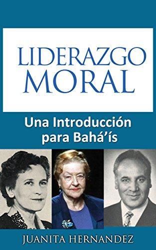 Liderazgo Moral: Una Introducción para Bahá'ís por Juanita Hernandez
