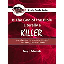 Is the God of the Bible Literally a KILLER?: A study guide for understanding and vindicating God's character (English Edition)
