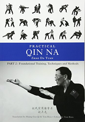 Practical Qin Na Part Two: Foundational Training, Techniques and Methods por Zhao Da Yuan