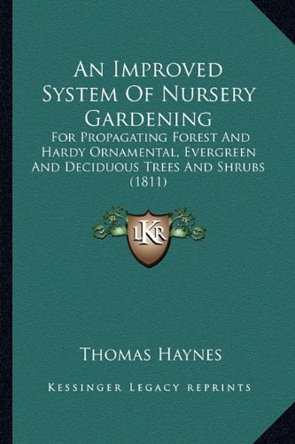 An Improved System of Nursery Gardening: For Propagating Forest and Hardy Ornamental, Evergreen and Deciduous Trees and Shrubs (1811)