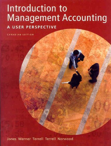 Introduction to Management Accounting:A User Perspective Canadian     Edition