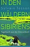 In den Wäldern Sibiriens: Tagebuch aus der Einsamkeit by Sylvain Tesson (2014-03-03)