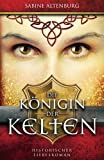 Die Königin der Kelten. Historischer Liebesroman (Eifel-Saga) - Sabine Altenburg