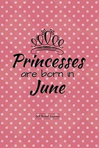 "Princesses Are Born In June: Pink Polka Dot Cover Ruled Journal Notebook Diary Gift to Write in Draw Doddle, Jotter, Keepsake, Memory Book, Birthday & ... 6""x9"" Paperback: Volume 6 (Kids"