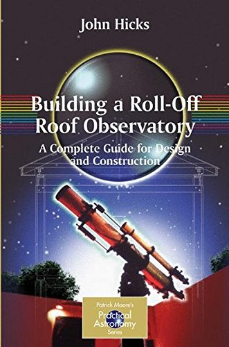 Building a Roll-Off Roof Observatory: A Complete Guide for Design and Construction (The Patrick Moore Practical Astronomy Series) (Home-observatorium)