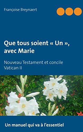 Que tous soient « Un », avec Marie: Nouveau Testament et concile Vatican II par Françoise Breynaert